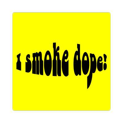 i smoke dope sticker