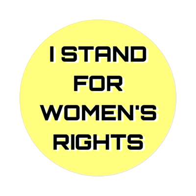 i stand for womens rights yellow sticker