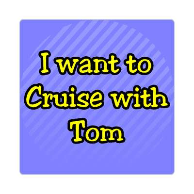 i want to cruise with tom sticker