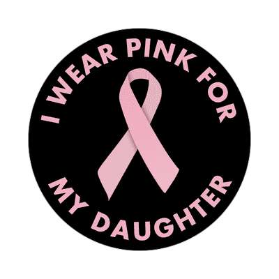 i wear pink for my daughter ribbon awareness breast cancer sticker