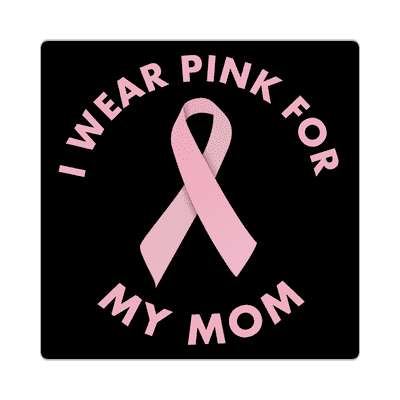 i wear pink for my mom ribbon awareness breast cancer sticker