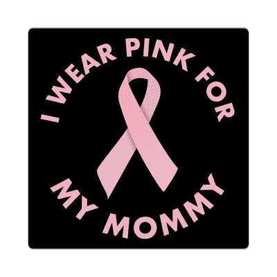 i wear pink for my mommy ribbon awareness breast cancer sticker
