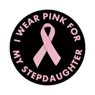i wear pink for my stepdaughter ribbon awareness breast cancer sticker