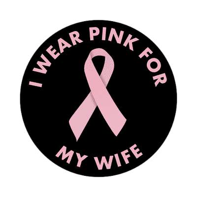 i wear pink for my wife ribbon awareness breast cancer sticker