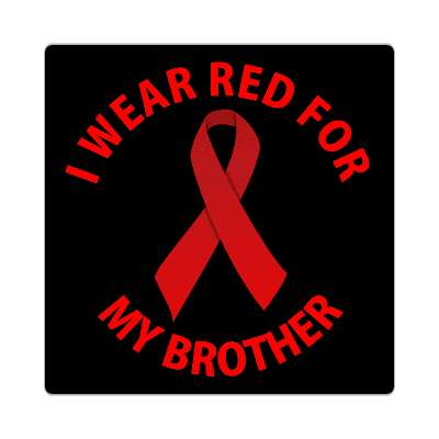 i wear red for my brother hiv aids ribbon sticker