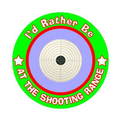 id rather be at the shooting range sticker