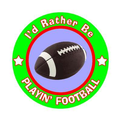 id rather be playing football sticker