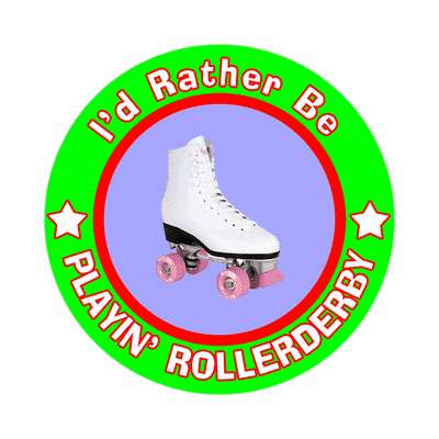 id rather be playing rollerderby sticker