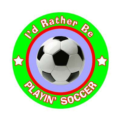 id rather be playing soccer sticker