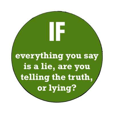 if everything you say is a lie are you telling the truth or lying magnet