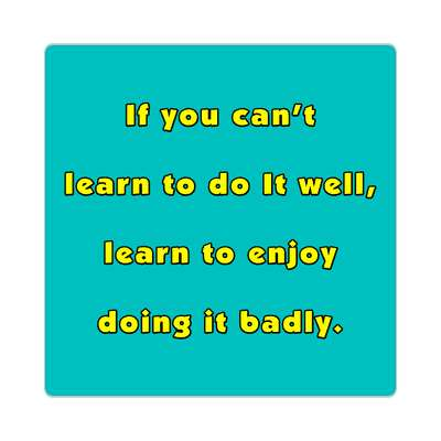 if you cant learn to do it well learn to enjoy doing it blindly sticker