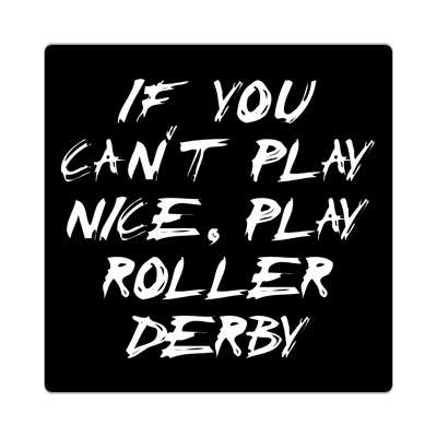 if you cant play nice play roller derby sticker