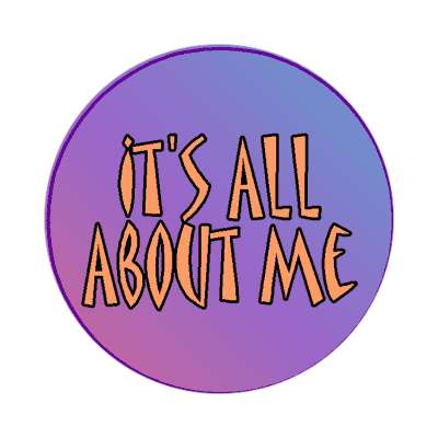 its all about me sticker