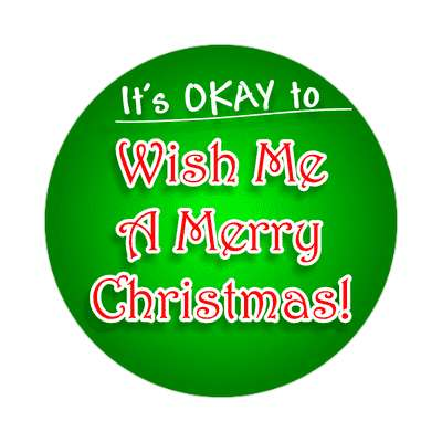 its okay to wish me a merry christmas bright green classic sticker