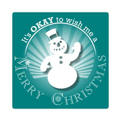 its okay to wish me a merry christmas snowman rays teal sticker
