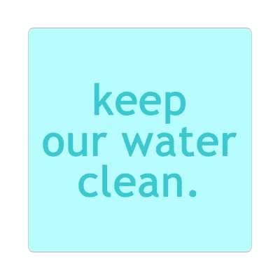 keep our water clean sticker