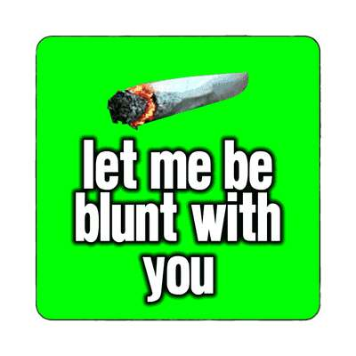 let me be blunt with you magnet