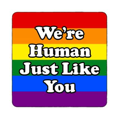 lgbt were human just like you magnet
