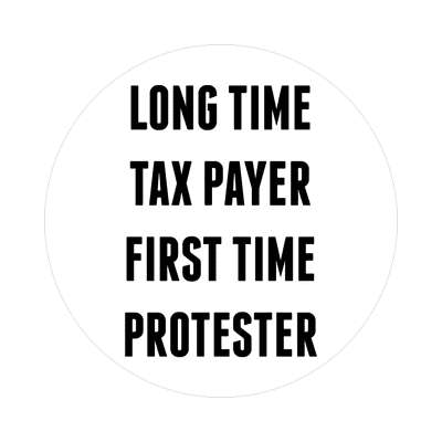 long time tax payer first time protester sticker