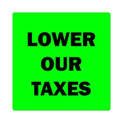 lower our taxes green sticker