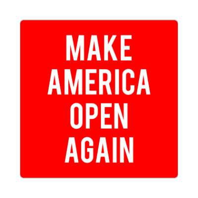 make america open again maga parody sticker