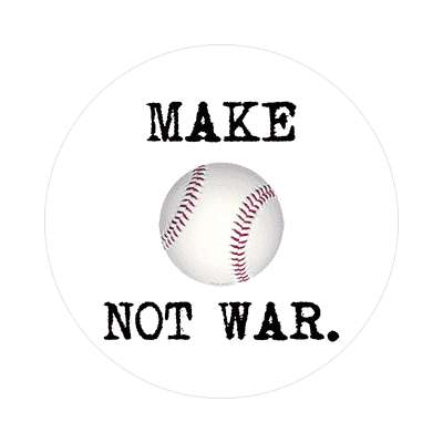 make baseball not war sticker