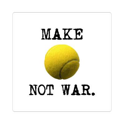 make tennis not war sticker