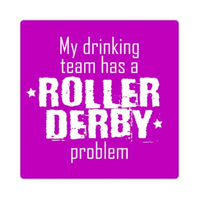 my drinking team has a roller derby problem sticker