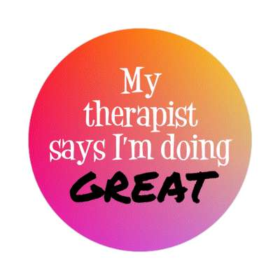 my therapist says im doing great sticker