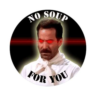 no soup for you funny laser soup nazi joke sticker