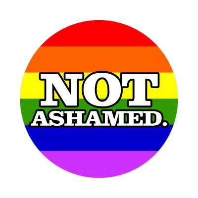 not ashamed rainbow sticker