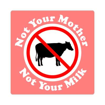 not your mother not your milk no dairy pink red slash sticker