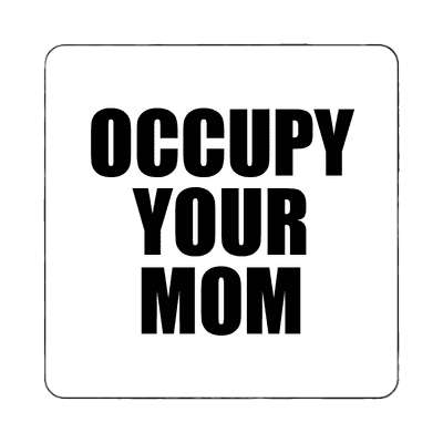 occupy your mom magnet