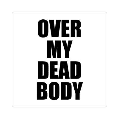 over my dead body bold white sticker