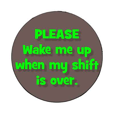 please wake me up when my shift is over magnet
