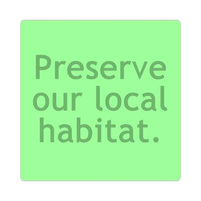 preserve our local habitat sticker