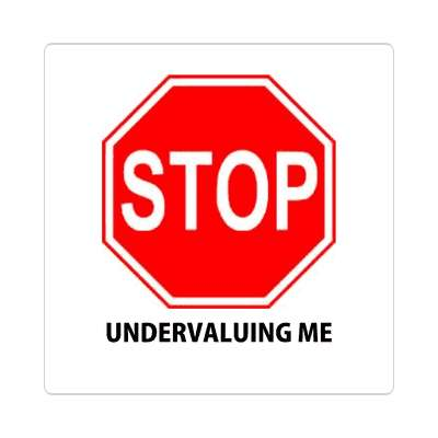 red stopsign stop undervaluing me sticker