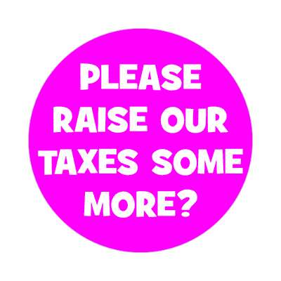sarcastic please raise our taxes some more magenta sticker