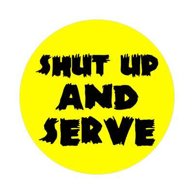 shut up and serve sticker