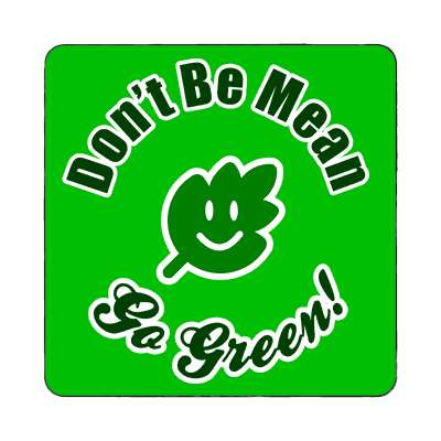 smiley leaf dont be mean go green magnet