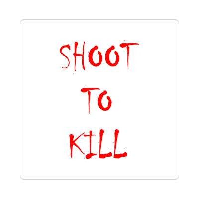 splatter white shoot to kill sticker