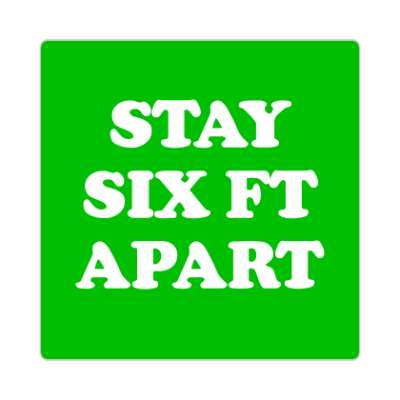 stay six ft apart green sticker