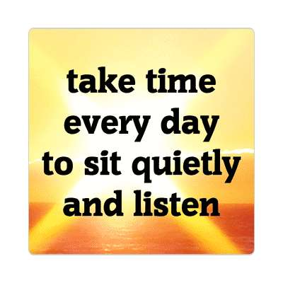 take time every say to sit quietly and listen sticker