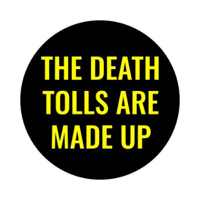 the death tolls are made up sticker
