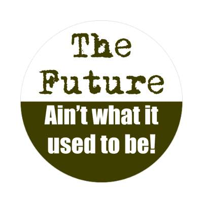 the future aint what it used to be sticker