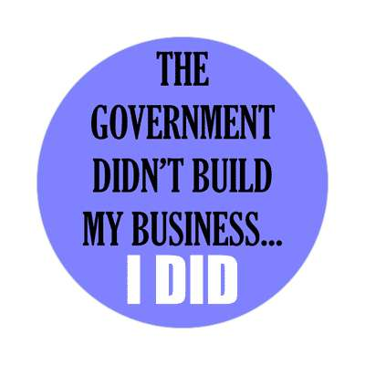 the government didnt build my business i did blue sticker