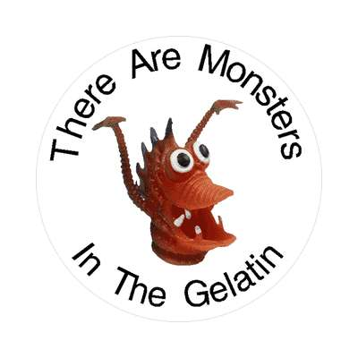 there are monsters in the gelatin sticker