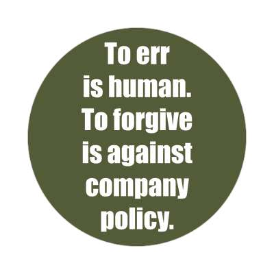 to err is human to forgive is against company policy sticker