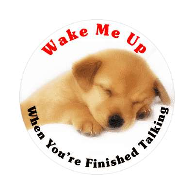 wake me up when youre finished talking puppy sticker