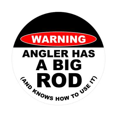 warning angler has a big rod and knows how to use it sticker